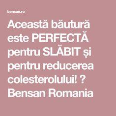 Această băutură este PERFECTĂ pentru SLĂBIT și pentru reducerea colesterolului! ⋆ Bensan Romania
