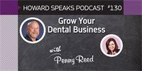 Grow Your Dental Business with Penny Reed : Howard Speaks Podcast #130 - Howard Speaks - Dentaltown