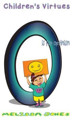 Children's Virtues: O is for Optimism (Book 15) by Melissa Jones, http://www.amazon.com/dp/B00KALASOM/ref=cm_sw_r_pi_dp_w2N8tb0ERJ23G