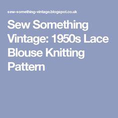 Sew Something Vintage: 1950s Lace Blouse Knitting Pattern