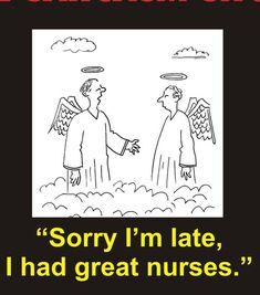 """Sorry I'm late, I had great nurses."" #Nurses #Inspiration #Humor #Quotes"