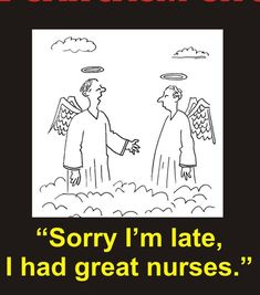 """Sorry I'm late, I had great nurses."" #Nurses #Inspiration #Humor #Quotes"