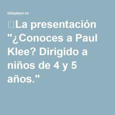 """⚡La presentación """"¿Conoces a Paul Klee? Dirigido a niños de 4 y 5 años."""""""