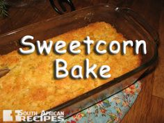 South African Recipes   SWEETCORN BAKE