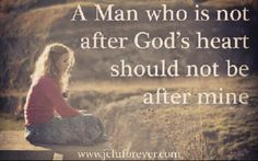A man who is not after God's heart, should not be after mine