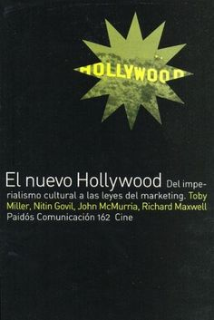 El Nuevo Hollywood : del imperialismo cultural a las leyes del marketing / Toby Miller ... [et al.]