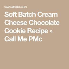 Soft Batch Cream Cheese Chocolate Cookie Recipe » Call Me PMc