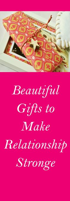 Beautiful Gifts to Make Relationship Stronge