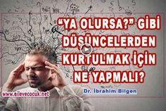 """""""Ya Olursa"""" gibi düşüncelerden kurtulmak için ne yapmalı? Psk. Dr. İbrahim Bilgen"""