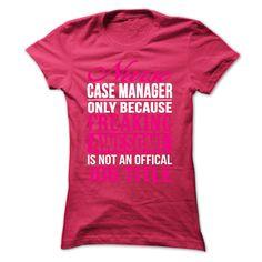 NURSE CASE MANAGER T-SHIRT k3 T Shirt, Hoodie, Sweatshirt