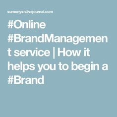 #Online #BrandManagement service | How it helps you to begin a #Brand