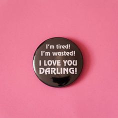 The Room Pin Badge I'm Tired I'm Wasted I Love You