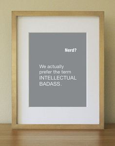 Nerd: Intellectual Badass Grey and White Art Print. Home Decor. Home Office. 8 x 10