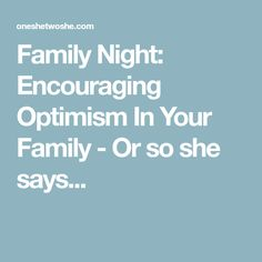 Family Night: Encouraging Optimism In Your Family - Or so she says...