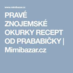 PRAVÉ ZNOJEMSKÉ OKURKY RECEPT OD PRABABIČKY | Mimibazar.cz Food And Drink
