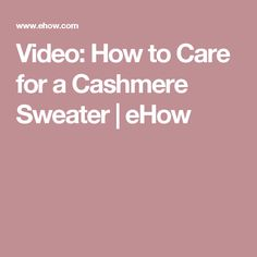 Video: How to Care for a Cashmere Sweater | eHow