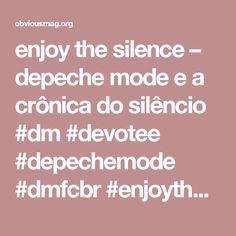 enjoy the silence – depeche mode e a crônica do silêncio  #dm  #devotee #depechemode  #dmfcbr  #enjoythesilence