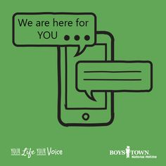We are here for you. You can call, chat, text or email. | Boys Town National Hotline | yourlifeyourvoice.org