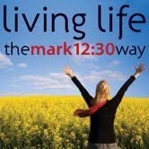"""LIVING LIFE:  """"And you shall love the Lord your God with all your heart and with all your soul and with all your mind and with all your strength."""" Mark 12:30"""