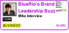 #BUSINESS #PODCAST  BlueRio's Brand Leadership Buzz    Mike Interview    LISTEN...  http://podDVR.COM/?c=f83e6bab-afe0-496a-4066-2f0693a509f4