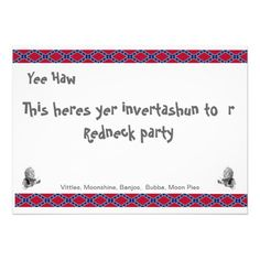 Redneck Party Invitations! This year make your party memorable and have a Redneck theme party. Here are some great invitations.