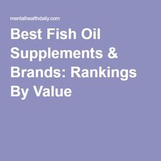 Best Fish Oil Supplements & Brands: Rankings By Value Health Facts, Health Diet, Health And Wellness, Mental Health, Brain Health, Supplements For Anxiety, Weight Loss Supplements, Healthy Fats Foods, Healthy Eating
