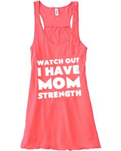 Watch Out I Have Mom Strength Shirt. Crossfit Tank Top. Workout Shirt. Funny. Quote