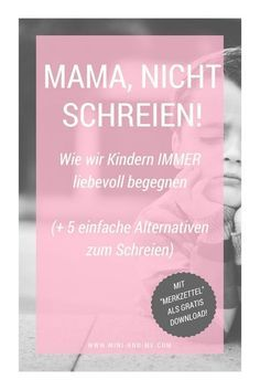 """""""Mom, do not scream! - How we manage to treat our children lovingly even in difficult situations (and 5 alternatives to screaming) - """"Mom, do not scream!"""" – How we manage to treat our children lovingly even in difficult situations - Parenting Books, Gentle Parenting, Parenting Teens, Peaceful Parenting, Gratis Download, Kids Sand, Positive Discipline, Attachment Parenting, Co Working"""