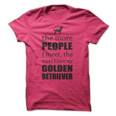 The More I Love My Golden Retriever...T-Shirt or Hoodie. Click here to see>> www.sunfrogshirts.com/Pets/I-Love-My-Golden-Retriever-ladies.html?3618&PinFDPs