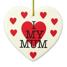 I Love My Mum Mothers Day Red Heart Design Ceramic Ornament - heart gifts love hearts special diy