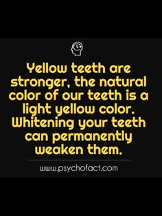 Yellow teeth are stronger, the natural color of our teeth is a light yellow color. Whitening your teeth can permanently weaken them. Applied Psychology, Psychology Fun Facts, Psychology Quotes, Wtf Fun Facts, True Facts, Fact Quotes, Life Quotes, Physiological Facts, Teeth Whitening Remedies