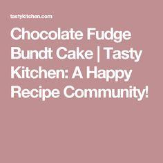 Chocolate Fudge Bundt Cake | Tasty Kitchen: A Happy Recipe Community!