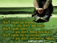 Quotes on Life- You'll never be brave if you do not get hurt...