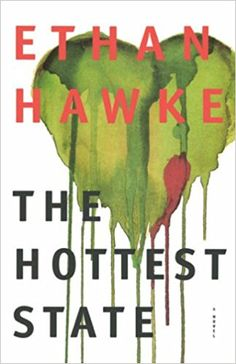 The Hottest State: A Novel: Ethan Hawke: 9780316540834: Books - Amazon.ca