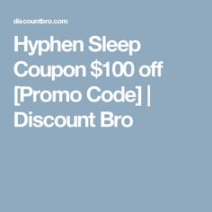 Hyphen Sleep Coupon $100 off [Promo Code] | Discount Bro