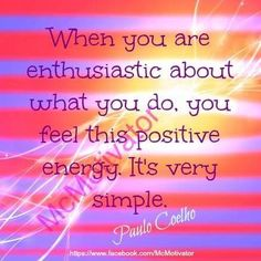When you are enthusiastic about what you do, you feel this positive energy. It's very simple. Inspirational Memes, Inspirational Thoughts, Motivational, Positive Motivation, Positive Quotes, Motivation Quotes, Best Quotes, Life Quotes, Awesome Quotes
