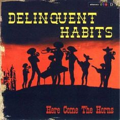 Delinquent Habits - Here Come The Horns [Los Angeles, CA; 1998]