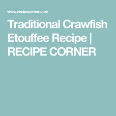 Traditional Crawfish Etouffee Recipe | RECIPE CORNER