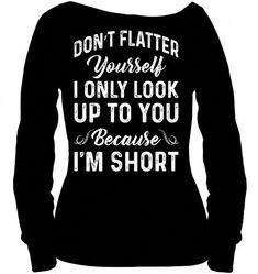 Don't flatter yourself i only look up funny t shirts hilarious funny mugs funny t shirts for women and man cool t shirts -shirts Sarcastic Shirts, Funny Shirt Sayings, Shirts With Sayings, Funny Quotes, T Shirt Quotes, Shirt Art, T Shirt Diy, T-shirt Humour, Beau T-shirt