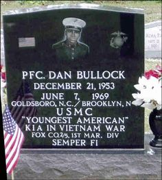 How many of you knew that the youngest American Soldier to be killed during the Vietnam War was only 15 yrs. old? The minimum age for enlistment was 17 years-old with parental consent. Pfc. Dan Bu…