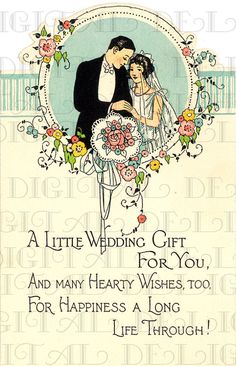"""A little wedding gift for you and many hearty wishes too for happiness a long life through."" ~ 1920s wedding card"
