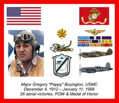 "Major Gregory ""Pappy"" Boyington, USMC. Served with the original ""Flying Tigers"" in China, 26 air victories and POW in WWII and Medal of Honor recipient"