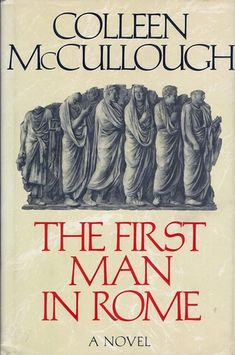 The First Man in Rome (Masters of Rome #1) by Colleen McCullough http://www.bookscrolling.com/best-roman-history-books/