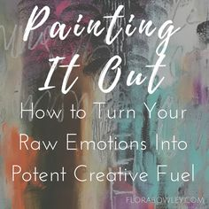 Learn how to turn your raw emotions into potent creative fuel in Flora Bowley's latest blog post. #florabowley