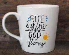 Christian Coffee Mug - Rise & Shine - Give God the Glory Ceramic Mug-Hand Painted Coffee Mug - Christian Gift