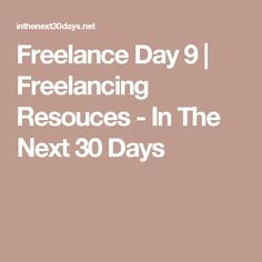 Freelance Day 9 | Freelancing Resouces - In The Next 30 Days