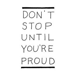 Make yourself proud! #QuoteOfTheDay #DontStop #proud #ConsciousNChic