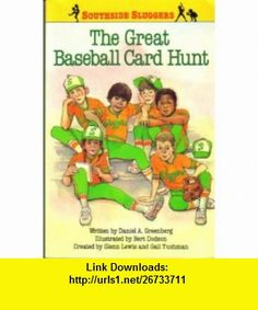 The Great Baseball Card Hunt (A Southside Sluggers Baseball Mystery) (9780671729318) Daniel A. Greenberg, Bert Dodson , ISBN-10: 0671729314  , ISBN-13: 978-0671729318 ,  , tutorials , pdf , ebook , torrent , downloads , rapidshare , filesonic , hotfile , megaupload , fileserve