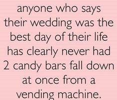 Anyone who says their wedding was the best day of their life has clearly never had 2 candy bars fall down at once from a vending machine. What's So Funny, Funny Memes, Funny Stuff, Funny Gifs, Funny Shit, Funny Things, Funny One Liners, Laugh Factory, Silly Me