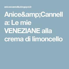 Anice&Cannella: Le mie VENEZIANE alla crema di limoncello